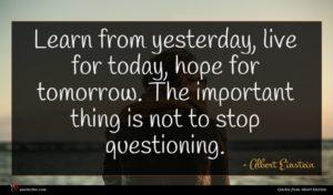 Albert Einstein quote : Learn from yesterday live ...
