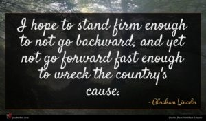 Abraham Lincoln quote : I hope to stand ...