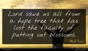 Mark Twain quote : Lord save us all ...