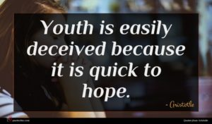 Aristotle quote : Youth is easily deceived ...