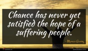 Marcus Garvey quote : Chance has never yet ...
