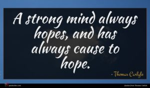 Thomas Carlyle quote : A strong mind always ...