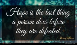 Henry Rollins quote : Hope is the last ...