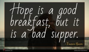 Francis Bacon quote : Hope is a good ...
