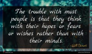 Will Durant quote : The trouble with most ...