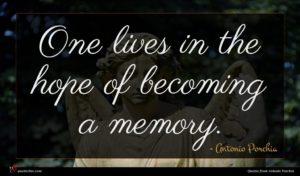 Antonio Porchia quote : One lives in the ...