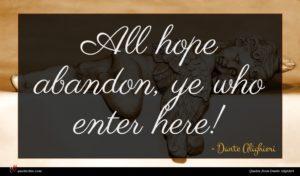 Dante Alighieri quote : All hope abandon ye ...