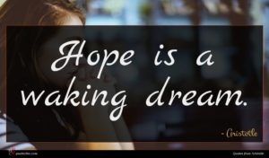 Aristotle quote : Hope is a waking ...