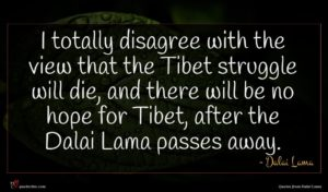 Dalai Lama quote : I totally disagree with ...