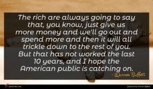 Warren Buffett quote : The rich are always ...