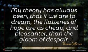 Thomas Jefferson quote : My theory has always ...