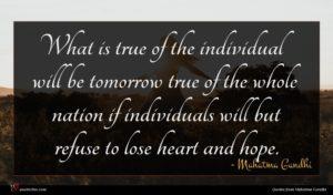 Mahatma Gandhi quote : What is true of ...