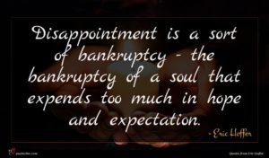 Eric Hoffer quote : Disappointment is a sort ...