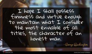 George Washington quote : I hope I shall ...