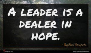 Napoleon Bonaparte quote : A leader is a ...