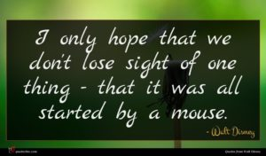 Walt Disney quote : I only hope that ...
