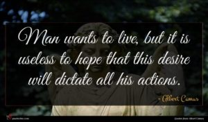 Albert Camus quote : Man wants to live ...
