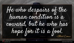Albert Camus quote : He who despairs of ...
