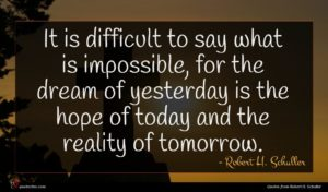 Robert H. Schuller quote : It is difficult to ...
