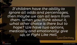 Lance Armstrong quote : If children have the ...