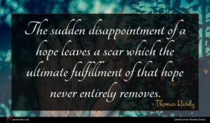 Thomas Hardy quote : The sudden disappointment of ...