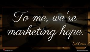 Joel Osteen quote : To me we're marketing ...