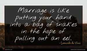Leonardo da Vinci quote : Marriage is like putting ...