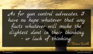 Thomas Sowell quote : As for gun control ...