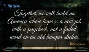 Mitt Romney quote : Together we will build ...