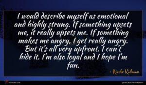 Nicole Kidman quote : I would describe myself ...