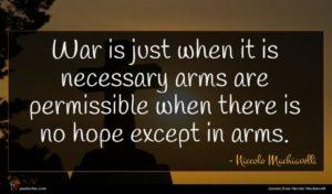 Niccolo Machiavelli quote : War is just when ...