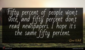 Gore Vidal quote : Fifty percent of people ...