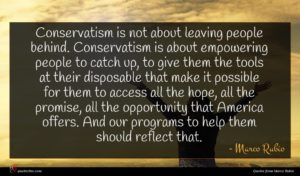 Marco Rubio quote : Conservatism is not about ...