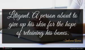 Ambrose Bierce quote : Litigant A person about ...
