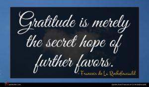 Francois de La Rochefoucauld quote : Gratitude is merely the ...