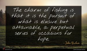 John Buchan quote : The charm of fishing ...