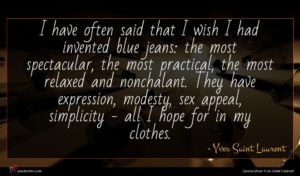 Yves Saint Laurent quote : I have often said ...