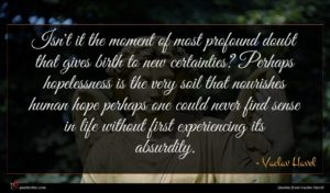 Vaclav Havel quote : Isn't it the moment ...