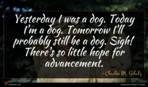 Charles M. Schulz quote : Yesterday I was a ...