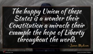 James Madison quote : The happy Union of ...