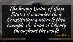 James Madison quote : The happy Union of ...