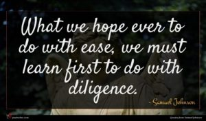 Samuel Johnson quote : What we hope ever ...
