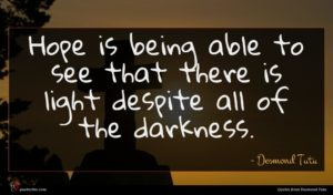 Desmond Tutu quote : Hope is being able ...