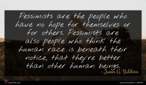 James A. Baldwin quote : Pessimists are the people ...