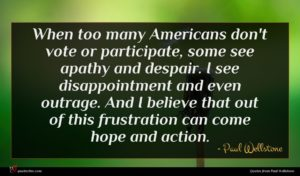 Paul Wellstone quote : When too many Americans ...