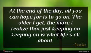 Janis Ian quote : At the end of ...