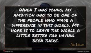 Jim Henson quote : When I was young ...