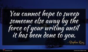 Stephen King quote : You cannot hope to ...