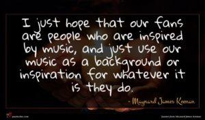 Maynard James Keenan quote : I just hope that ...