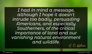 E. O. Wilson quote : I had in mind ...